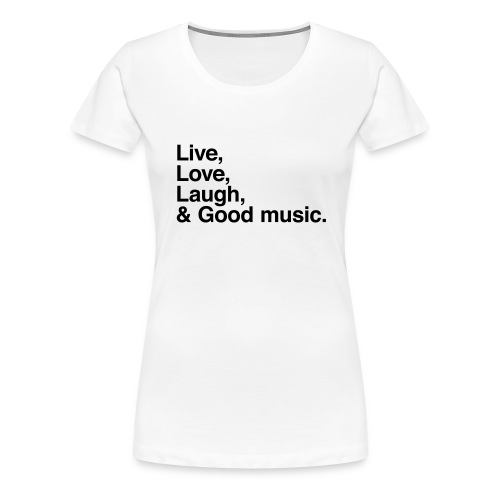 Live Love Laugh and good music - Camiseta premium mujer