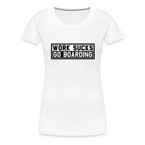 WORK SUCKS GO BOARDING - Frauen Premium T-Shirt