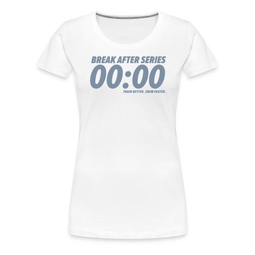 BREAK AFTER SERIES - Frauen Premium T-Shirt