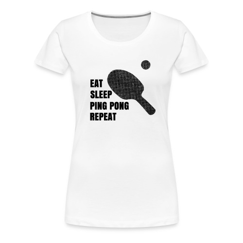 Ping Pong Addict Eat Sleep Ping Pong Repeat Table - Women's Premium T-Shirt