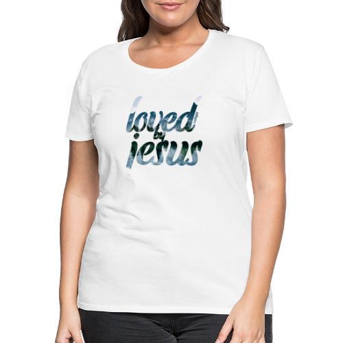 LOVED BY JESUS - Women's Premium T-Shirt