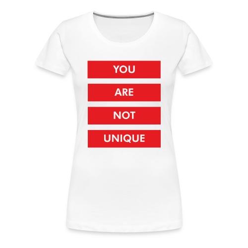 YOU ARE NOT UNIQUE - Frauen Premium T-Shirt