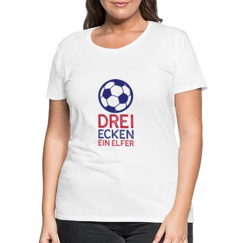 Fussball 3 Ecken ein Elfer - Frauen Premium T-Shirt