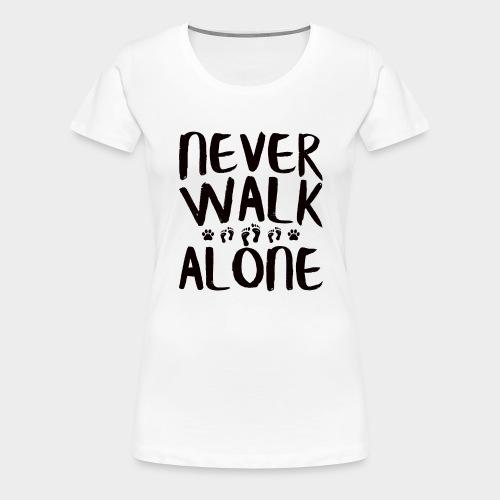 NEVER WALK ALONE | Hunde Sprüche Fußabdruck Pfote - Frauen Premium T-Shirt
