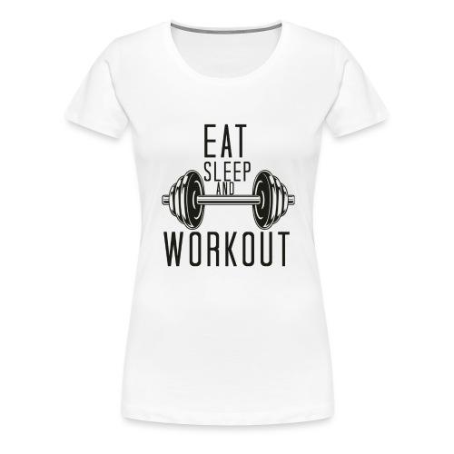 Eat Sleep And Workout - Women's Premium T-Shirt