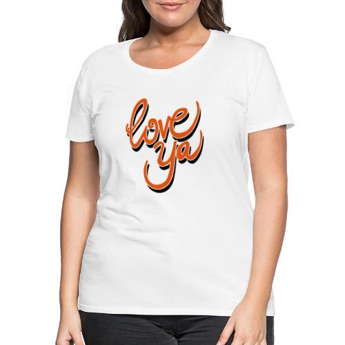 love ya - Vrouwen Premium T-shirt