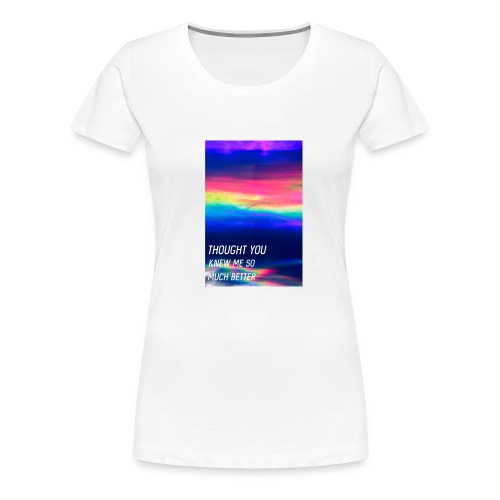 Thought you know me much better - Frauen Premium T-Shirt