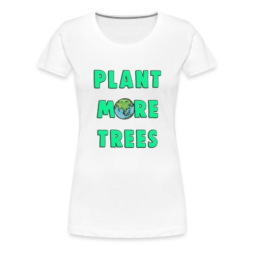 Plant More Trees Global Warming Climate Change - Women's Premium T-Shirt