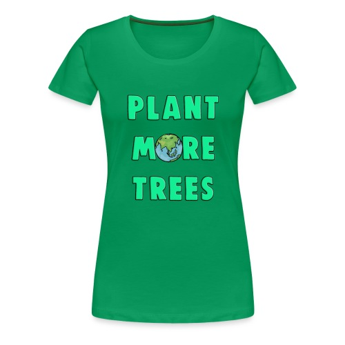 Plant More Trees Global Warming Climate Change - Women's Premium T-Shirt