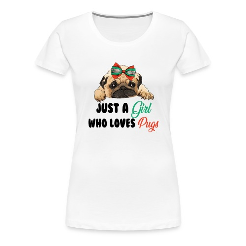 Just A Girl Who Loves Pugs - Women's Premium T-Shirt
