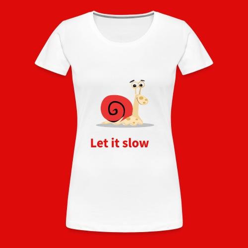 let it slow escargot - T-shirt Premium Femme
