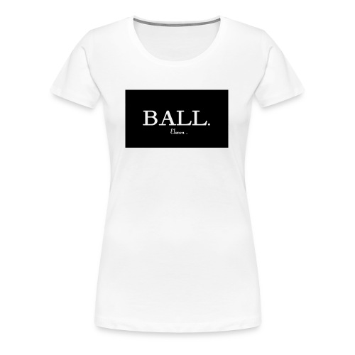 Ball by Eleven - T-shirt Premium Femme