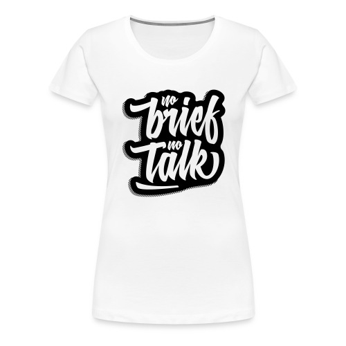 no brief, no talk - Frauen Premium T-Shirt