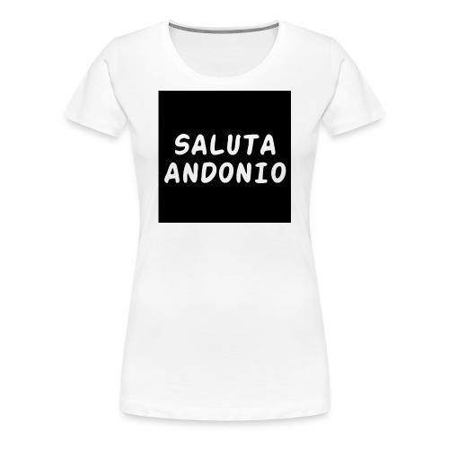 SALUTA ANDONIO - Maglietta Premium da donna