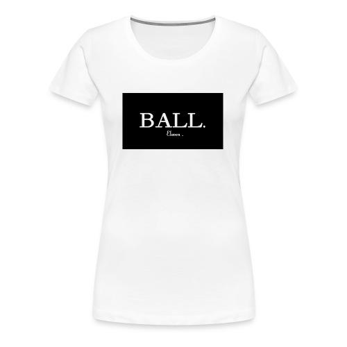 Ball by Eleven - T-shirt Premium Femme