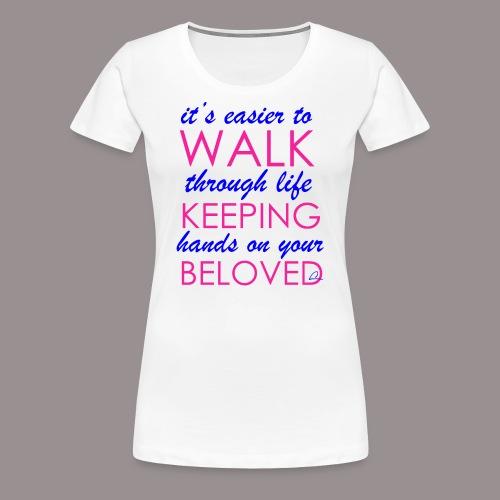 it's easier to walk through life... - Naisten premium t-paita