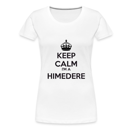 Himedere keep calm - Women's Premium T-Shirt