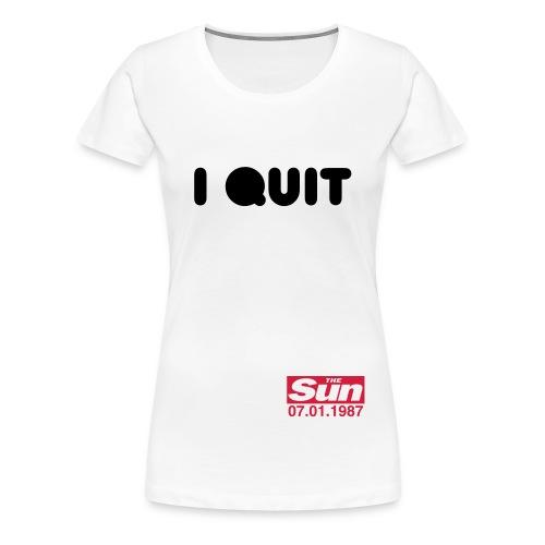 I Quit 2 - Women's Premium T-Shirt