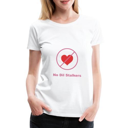 No Dil Stalkers - Women's Premium T-Shirt