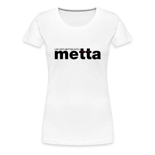 Life gets better with metta women's t-shirt - Women's Premium T-Shirt