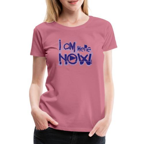 I am here now - Vrouwen Premium T-shirt