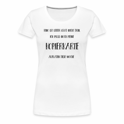 Referendariat Kopierkarte - Frauen Premium T-Shirt