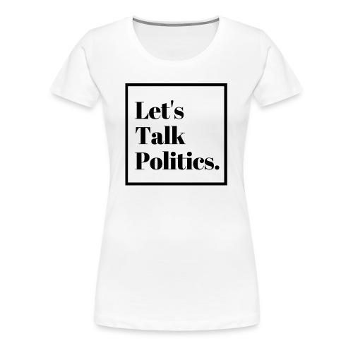 Let's Talk Politics - Women's Premium T-Shirt
