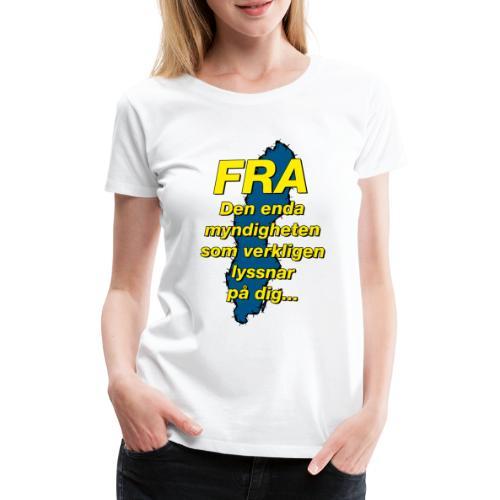 FRA - Den enda myndighet som lyssnar på dig - Premium-T-shirt dam