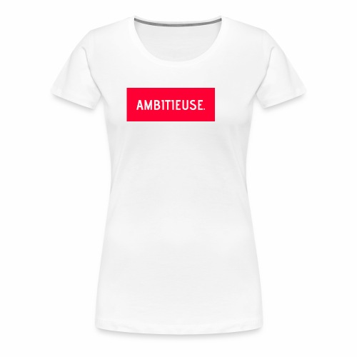 AMBITIEUSE - T-shirt Premium Femme