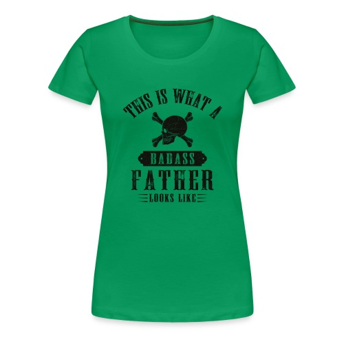 This Is What A Badass Father Looks Like - Women's Premium T-Shirt