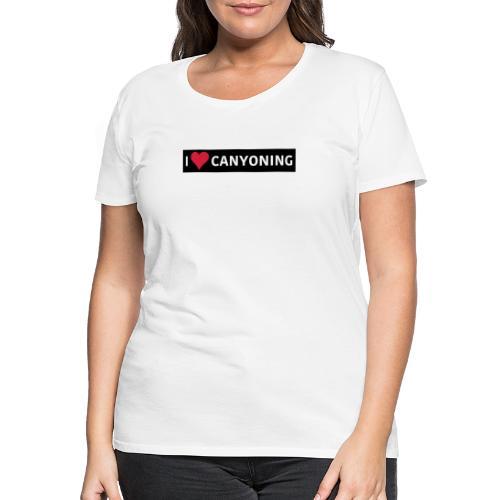I Love Canyoning - Frauen Premium T-Shirt