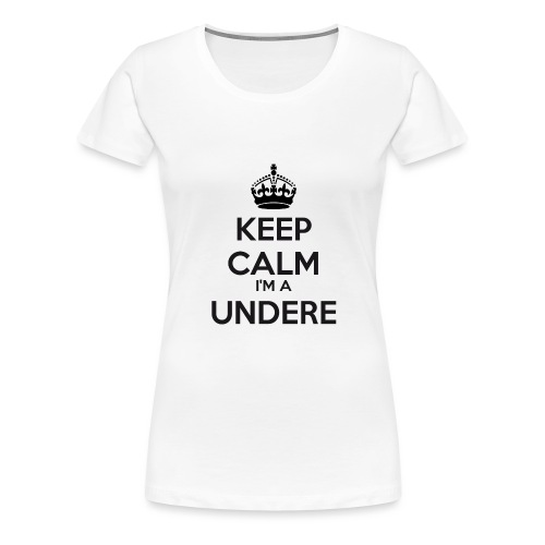 Undere keep calm - Women's Premium T-Shirt
