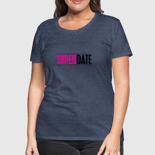 SUPER DATE - Dame premium T-shirt