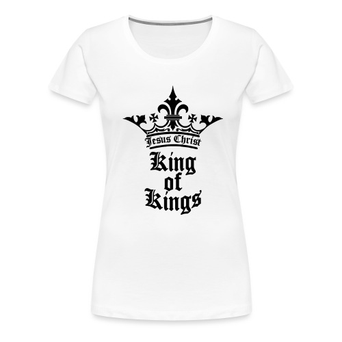 king_of_kings - Frauen Premium T-Shirt