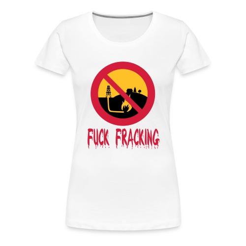Fuck Fracking - Frauen Premium T-Shirt