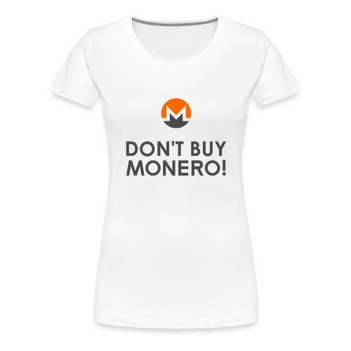 Don't Buy Monero! - Women's Premium T-Shirt