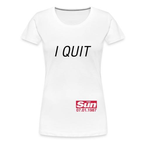 I Quit 3 - Women's Premium T-Shirt
