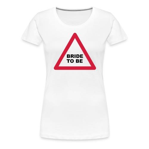 Bride To Be - Women's Premium T-Shirt