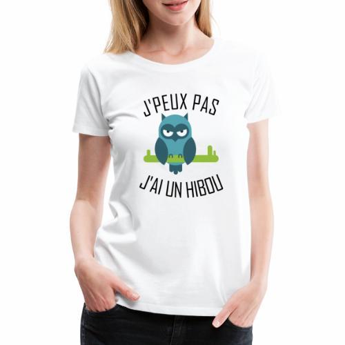J'peux pas j'ai un Hibou - T-shirt Premium Femme