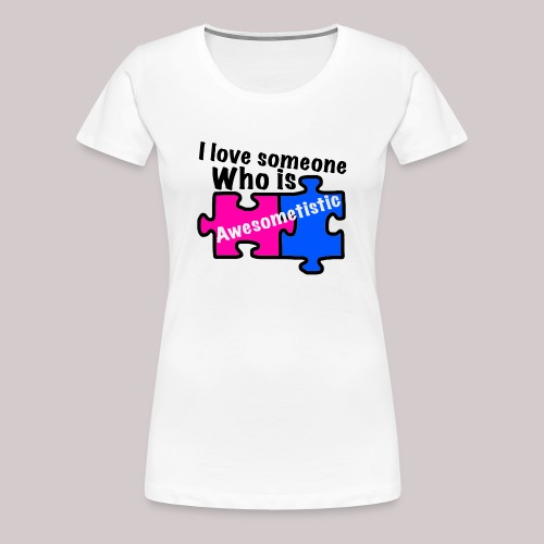 I love someone who is awesometistic t shirt - Women's Premium T-Shirt