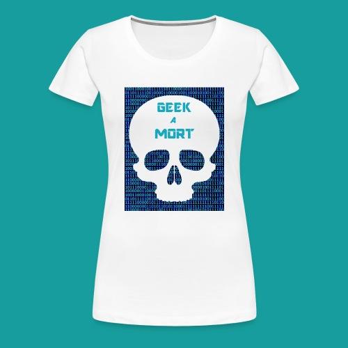 Geek a mort - T-shirt Premium Femme