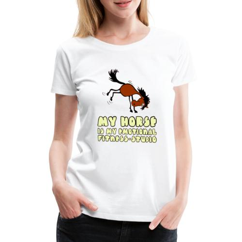 my horse is my emotional Fitness Studio - Frauen Premium T-Shirt