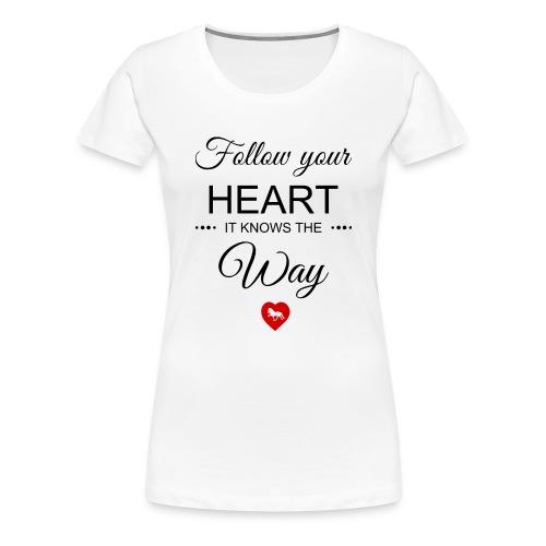 follow your heartbesser - Frauen Premium T-Shirt
