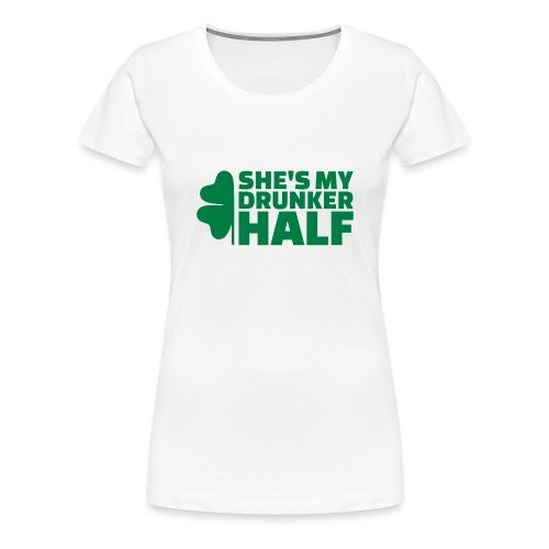 SHE'S MY DRUNKER HALF - T-shirt Premium Femme