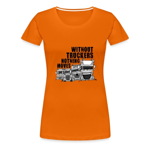 0911 without truckers nothing moves - Vrouwen Premium T-shirt