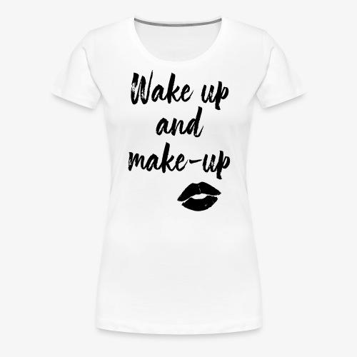 wake up and make up - Frauen Premium T-Shirt