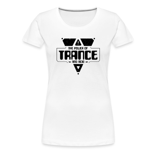The Power Of Trance & Acid - Women's Premium T-Shirt