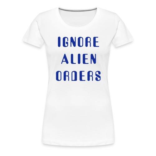 Ignore Alien Orders - Women's Premium T-Shirt