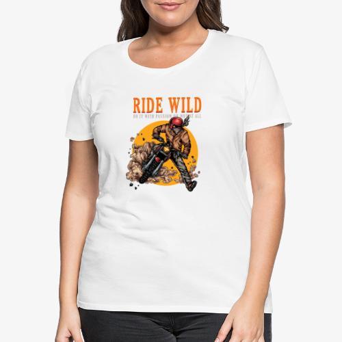 Ride Wild - T-shirt Premium Femme