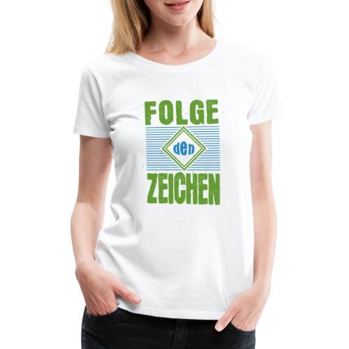 Folge den Zeichen - Frauen Premium T-Shirt